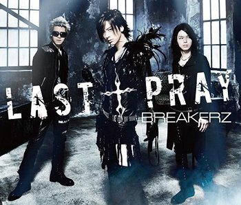 Single LAST PRAY / Zettai! I LOVE YOU by BREAKERZ