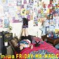 FRiDAY-MA-MAGiC - miwa