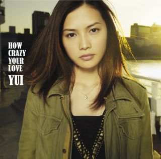 Album HOW CRAZY YOUR LOVE by YUI