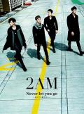 Never let you go ~Shinde mo Hanasanai~ - 2AM