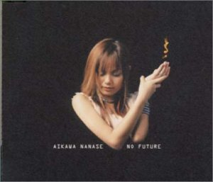 Single NO FUTURE by Nanase Aikawa