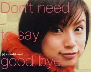 Single Don't Need to Say Good Bye by Ami Suzuki