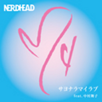 Single Sayonara MY LOVE by NERDHEAD