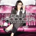 SELF PRODUCER - Minori Chihara