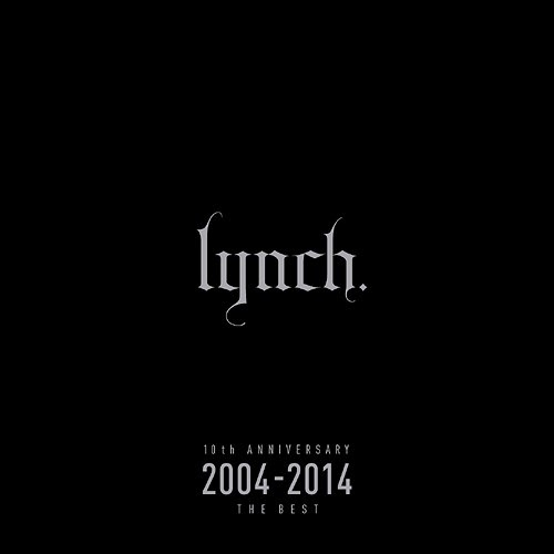 Album 10th ANNIVERSARY 2004-2014 THE BEST by Lynch.