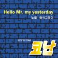 Hello Mr. My Yesterday