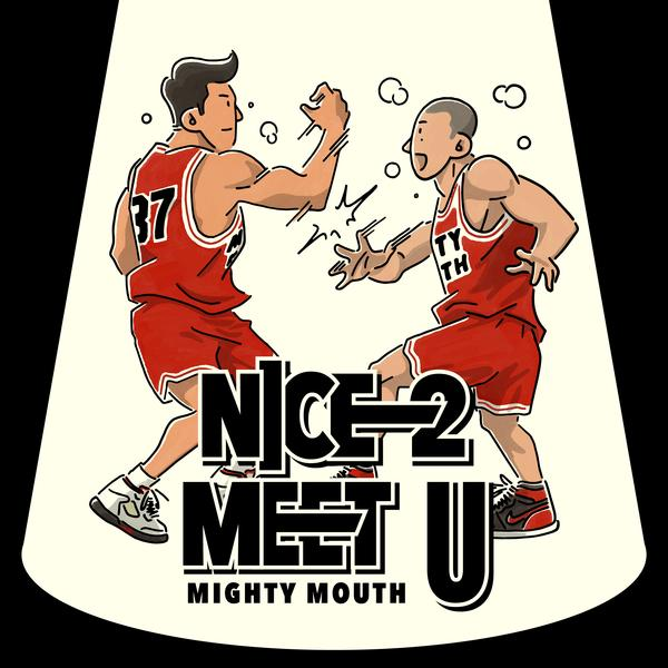 NICE 2 MEET U by Mighty Mouth
