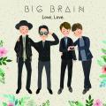 Love, Love. - Big Brain