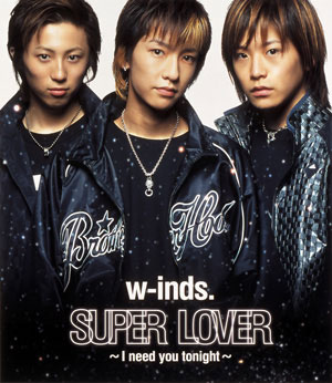 Single SUPER LOVER ~ I need you tonight ~ by w-inds.