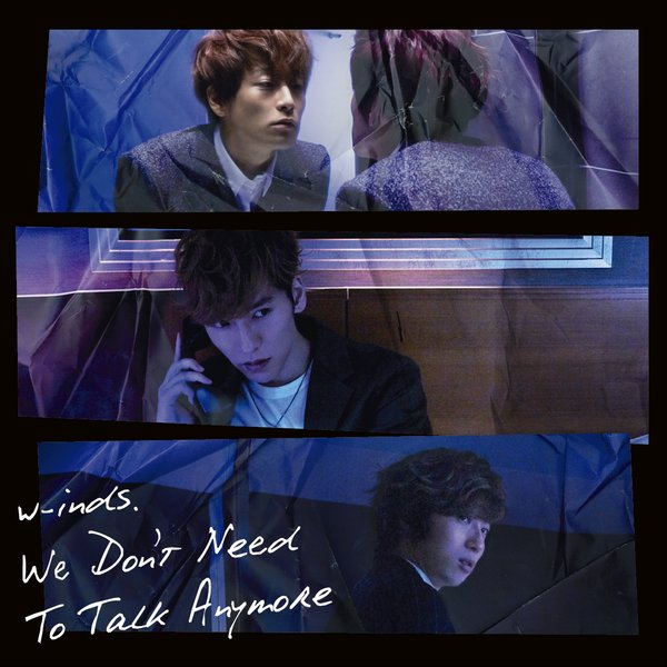 Single We Don't Need To Talk Anymore by w-inds.