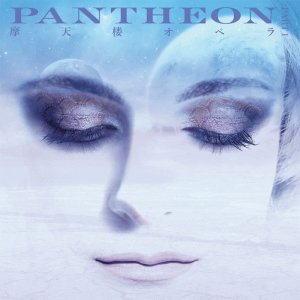 PANTHEON by Matenrou Opera