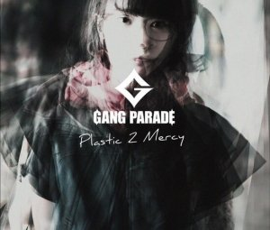 Plastic 2 Mercy by GANG PARADE