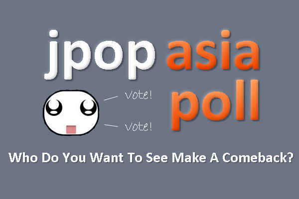 JPA Poll: Which Artist/s Should Make A Comeback?