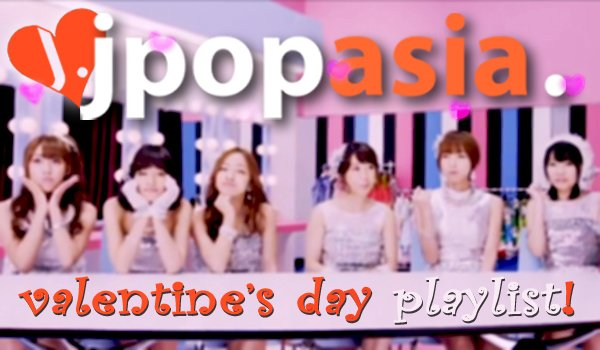 JpopAsia's Valentine's Day Playlist