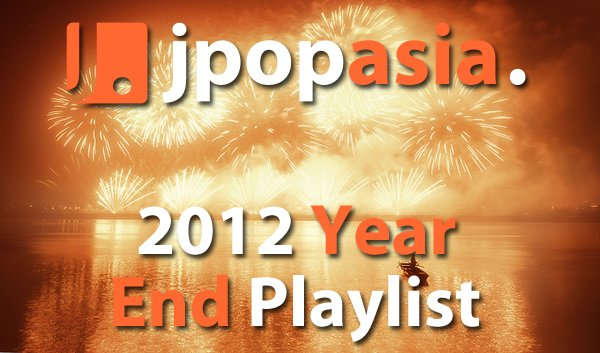 JpopAsia's 2012 Year End Playlist