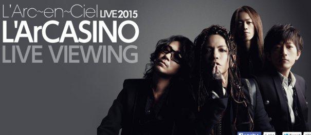 L'Arc~en~Ciel LIVE 2015 L'ArCASINO Overseas Live Viewing Announced
