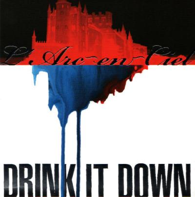 DRINK IT DOWN by L'Arc~en~Ciel