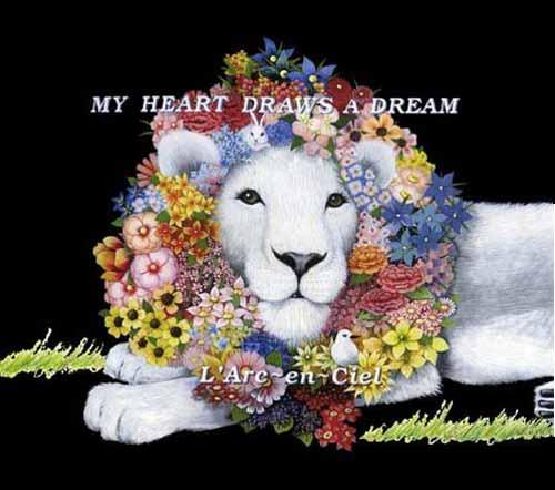MY HEART DRAWS A DREAM by L'Arc~en~Ciel