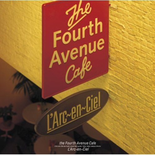 the Fourth Avenue Café by L'Arc~en~Ciel