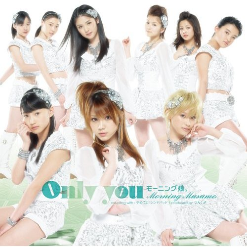 Single Only you by Morning Musume