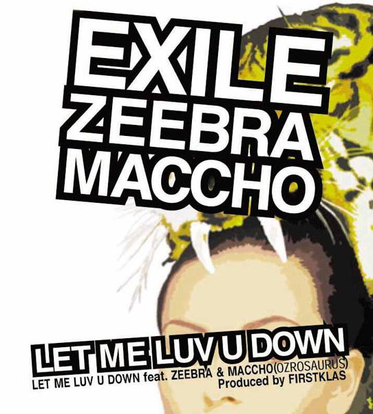 Single LET ME LUV U DOWN feat. ZEEBRA & MACCHO (OZROSAURUS) by EXILE