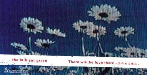 Single There will be love there -Aino aru Arubasho- (-愛のある場所-) by the brilliant green