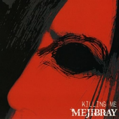 Single KILLING ME by MEJIBRAY