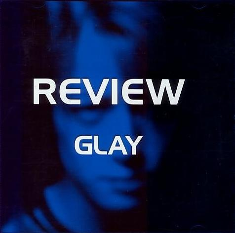 Album REVIEW-BEST OF GLAY by GLAY