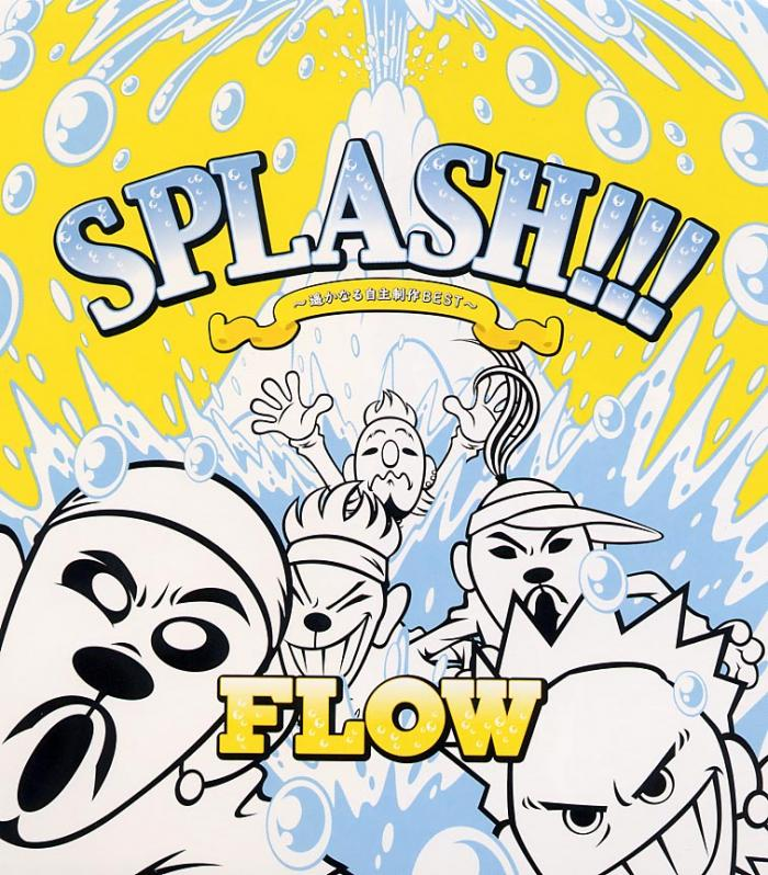 Album SPLASH!!! ~Harukanaru Jishuseisaku Best~ by FLOW