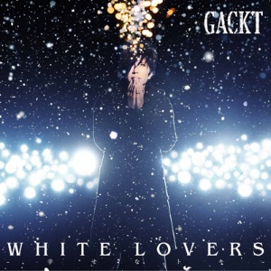 Single WHITE LOVERS -Shiawase na Toki- (WHITE LOVERS -幸せなトキ-) by GACKT