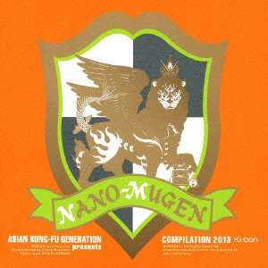 Album ASIAN KUNG-FU GENERATION PRESENTS NANO-MUGEN COMPILATION 2013 by ASIAN KUNG-FU GENERATION