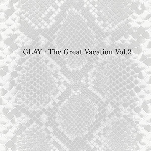 Album THE GREAT VACATION VOL.2 ~SUPER BEST OF GLAY~ by GLAY