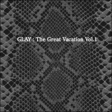 Album THE GREAT VACATION VOL.1 ~SUPER BEST OF GLAY~ by GLAY