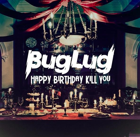 Album HAPPY BIRTHDAY KILL YOU by BugLug