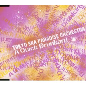 Single A Quick Drunkard by Tokyo Ska Paradise Orchestra