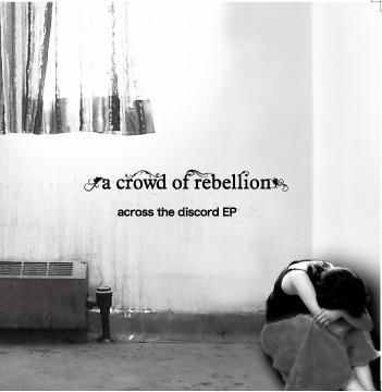 Single across the discord EP by a crowd of rebellion
