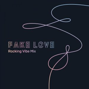 Fake Love (Rocking Vibe Mix) by