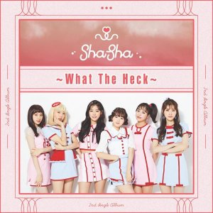 What The Heck by SHA SHA