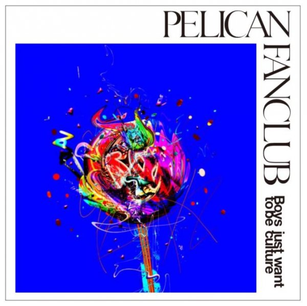 Mini album Boys just want to be culture by Pelican Fanclub