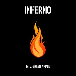 INFERNO (インフェルノ) by Mrs. GREEN APPLE