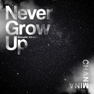 Never Grow Up (Acoustic Version) by CHANMINA