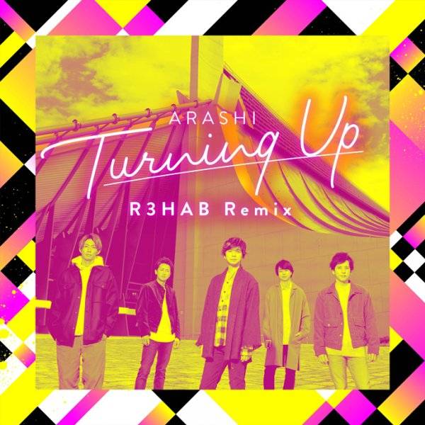 Single Turning Up (R3HAB Remix) by ARASHI